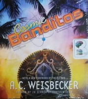 Cosmic Banditos written by A.C. Weisbecker performed by Ray Porter on CD (Unabridged)